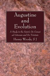 Augustine and Evolution: A Study in the Saint's De Genesi ad Litteram and De Trinitate