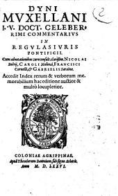 DYNI MVXELLANI, I. V. DOCT. CELEBERRIMI, COMMENTARIVS IN REGVLAS IVRIS PONTIFICII