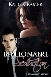 Billionaire Seduction: A Free Romance Short Story
