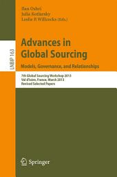 Advances in Global Sourcing. Models, Governance, and Relationships: 7th Global Sourcing Workshop 2013, Val d'Isère, France, March 11-14, 2013, Revised Selected Papers