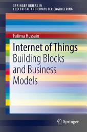 Internet of Things: Building Blocks and Business Models