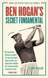 Ben Hogan's Secret Fundamental: What He Never Told the World
