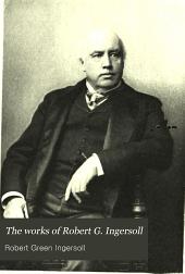 The Works of Robert G. Ingersoll: Volume 1