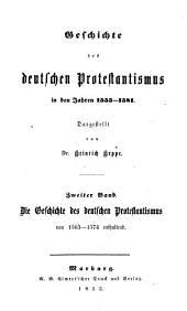 Geschichte des deutschen Protestantismus in den Jahren 1555 - 1581: ¬Die Geschichte des deutschen Protestantismus von 1563 - 1574 enthaltend, Band 2