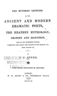 One Hundred Lectures on the Ancient and Modern Dramatic Poets     Down to the 19th Century  Commencing with Thespic  6th Century B C  PDF