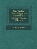 The British Chess Magazine, Volume 8 - Primary Source Edition