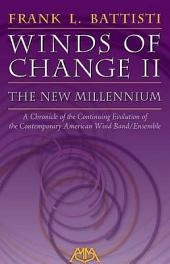 Winds of Change II - The New Millennium: A Chronicle of the Continuing Evolution of the Contemporary American Wind/Band Ensemble