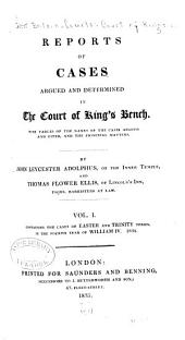 Reports of Cases Argued and Determined in the Court of King's Bench: With Tables of the Names of the Cases Argued and Cited, and the Principal Matters, Volume 1