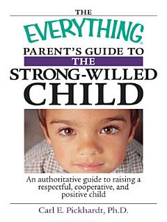 The Everything Parent s Guide To The Strong Willed Child Book