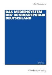 Das Mediensystem der Bundesrepublik Deutschland: Band 1