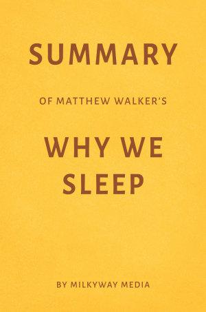 Summary of Matthew Walker   s Why We Sleep by Milkyway Media