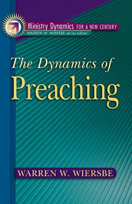 The Dynamics of Preaching  Ministry Dynamics for a New Century  PDF