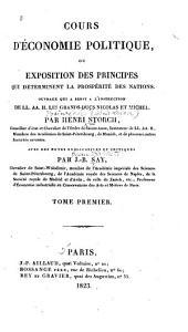 Cours d'économie politique, ou Exposition des principes que déterminent la prospérité des nations ...