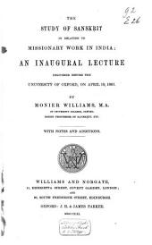 The study of Sanskrit in relation to missionary work in India: an inaugural lecture, delivered before the University of Oxford, on April 19, 1861