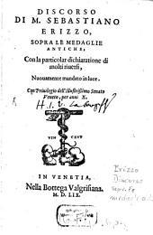 Discorso di M. Sebastiano Erizzo sopra le medaglie antiche: con la particolar dichiaratione di molti riversi