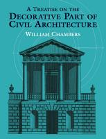 A Treatise on the Decorative Part of Civil Architecture PDF