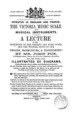 Patented in England and France  the Victoria music scale and musical instruments  a lecture on the deficiency of the present old music scale PDF