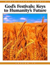 Bible Study Course: Lesson 12 - God's Festivals - Keys to Humanity's Future