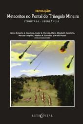 Exposição: Meteoritos no Pontal do Triângulo Mineiro: Ituiutaba - Uberlândia