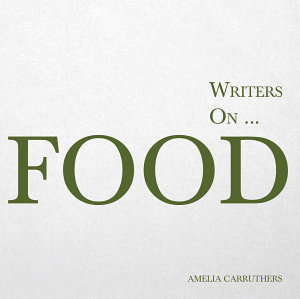 Writers on    Food  A Book of Quotes  Poems and Literary Reflections  PDF