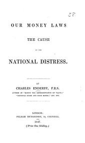 Our Money Laws: The Cause of the National Distress