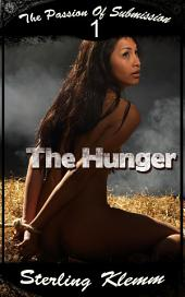 The Passion of Submission 1: The Hunger : Erotic Sex Story: (Adults Only Erotica)