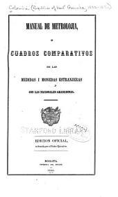 Manual de metrolojia, o Cuadros comparativos de las medidas i monedas estranjeras con las ancionales granadinas