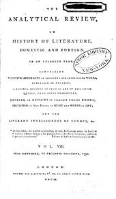 The Analytical Review, Or History of Literature, Domestic and Foreign, on an Enlarged Plan: Volume 8