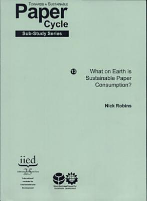 Towards a Sustainable Paper Cycle Sub Study Series What on Earth is Sustainable Paper Consumption PDF