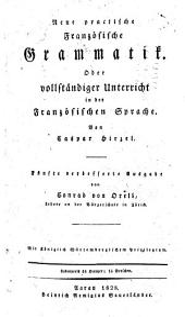 Neue practische Franzo sische Grammatik: oder, vollsta ndiger Unterricht in der Franzo sischen Sprache
