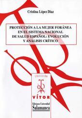 Protección a la mujer foránea en el sistema nacional de salud español: Evolución y análisis crítico.