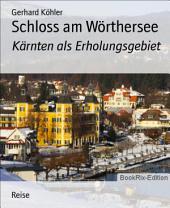 Schloss am Wörthersee: Kärnten als Erholungsgebiet