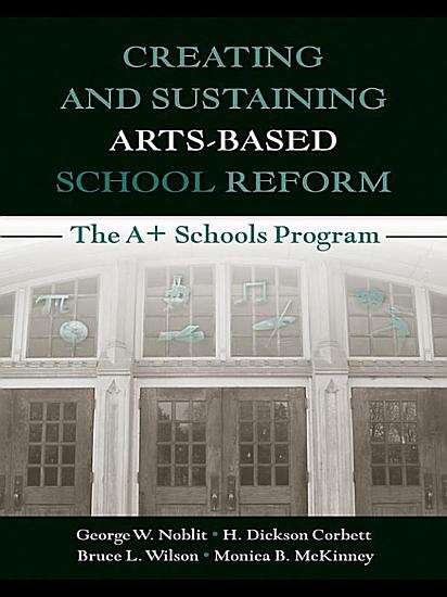 Creating and Sustaining Arts Based School Reform PDF