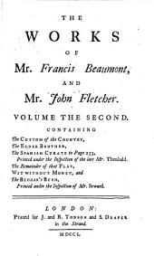The Works of Mr. Francis Beaumont, and Mr. John Fletcher: In Ten Volumes. Collated with All the Former Editions, and Corrected. With Notes Critical and Explanatory, Volume 2