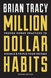 Million Dollar Habits: Proven Power Practices to Double and Triple Your Income, Edition 2