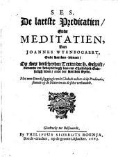 Ses, de laetste predicatien, ende meditatien, van Joannes Wtenbogaert, ... op ses verscheyden texten der H. Schrift, dienende tot bevorderingh van een christelijck godtsaligh leven, ende der kerken vrede ...
