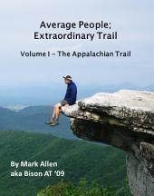 Average People; Extraordinary Trail, Volume I - The Appalachian Trail