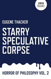 Starry Speculative Corpse: Horror of Philosophy
