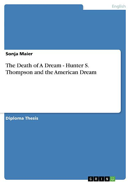 Download The Death of A Dream   Hunter S  Thompson and the American Dream Book