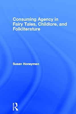 Consuming Agency in Fairy Tales  Childlore  and Folkliterature PDF