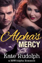 Alpha's Mercy: A BBW/Alpha Romance
