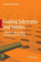 Coating Substrates and Textiles: A Practical Guide to Coating and Laminating Technologies
