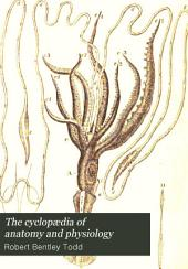 The Cyclopædia of Anatomy and Physiology: A-DEA