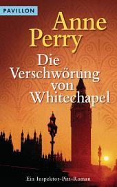 Die Verschwörung von Whitechapel: Ein Inspektor-Pitt-Roman