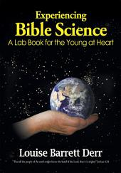 Experiencing Bible Science: A Lab Book for the Young at Heart
