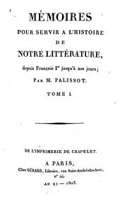 Mémoires pour servir à l'histoire de notre littérature, depuis François 1er jusquà nos jours: Volume1