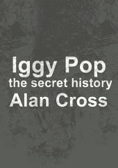Iggy Pop: the secret history