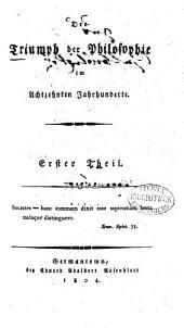 Der Triumph der Philosophie im Achtzehnten Jahrhunderte: 1