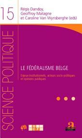 Le fédéralisme belge: Enjeux institutionnels, acteurs socio-politiques et opinions publiques