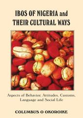 IBOS OF NIGERIA AND THEIR CULTURAL WAYS: Aspects of Behavior, Attitudes, Customs, Language and Social Life